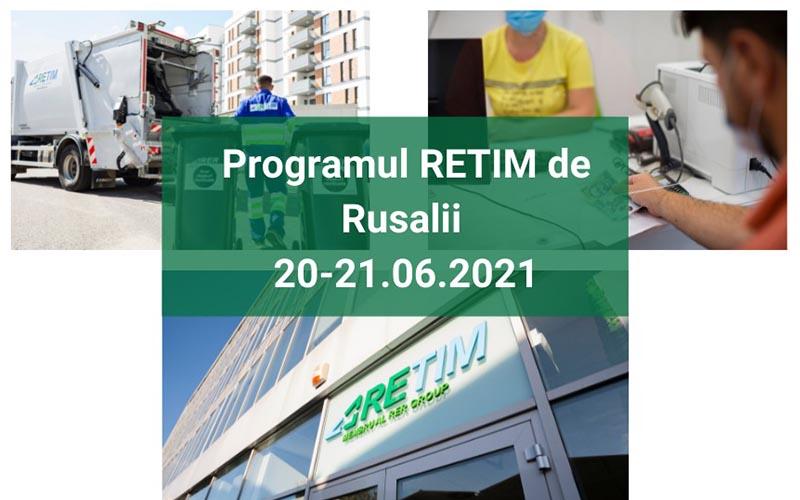 Care este programul de lucru RETIM  de RUSALII